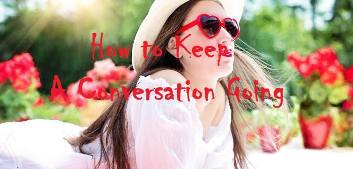 How to keep a good conversation going