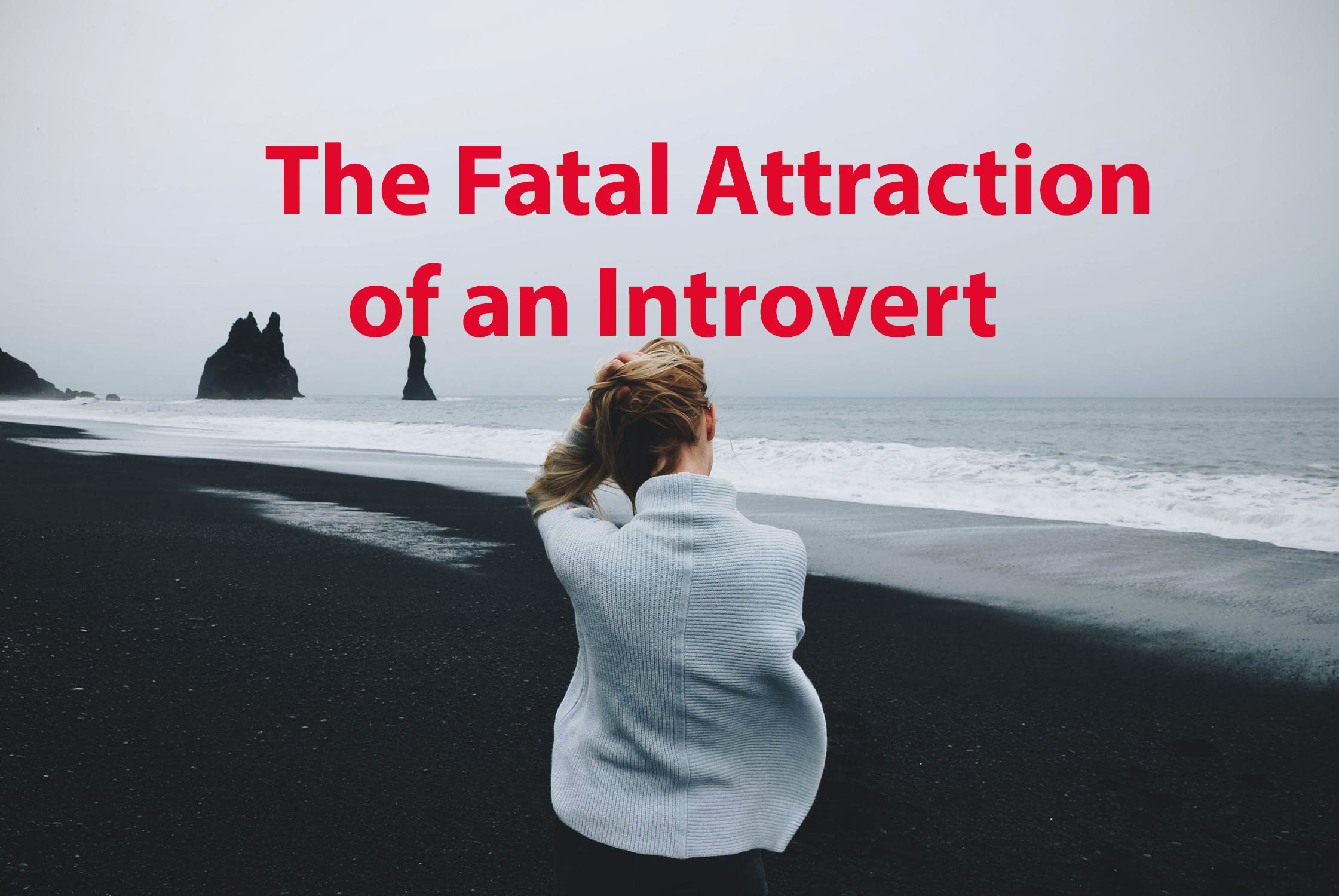 The Fatal Attraction of an Introvert